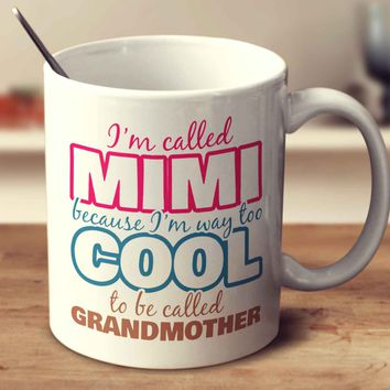 I'm Called Mimi Because I'm Way Too Cool To Be Called Grandmother