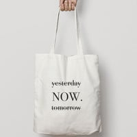 Yesterday Tomorrow Now Tote Bag - Canvas Tote Bag - Cotton Tote Bag - American Apparel Tote Bag