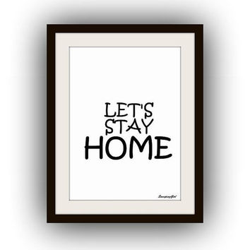 Let's stay home, Printable Wall Art, home decor, room decal, Inspirational Quote decals, book litreature print, poster decoration