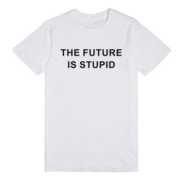 The Future Is Stupid