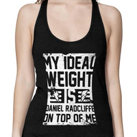 My Ideal Weight is Daniel Radcliffe on Top of Me on a (Black) Racerback Top