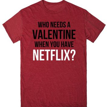 Who Needs A Valentine When You Have Netflix? | T-Shirt | SKREENED