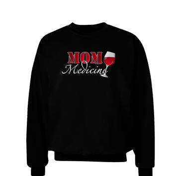 Mom Medicine Adult Dark Sweatshirt