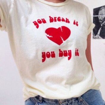 You Break It. You Buy It. Tumblr tee