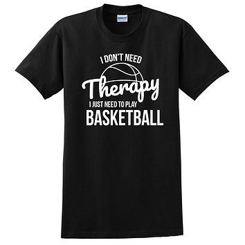 I don't need therapy I just need to basketball team player birthday T Shirt