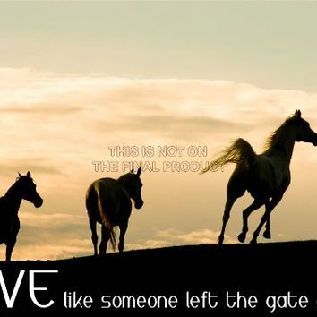 "HORSES LIVE LIKE SOMEONE LEFT THE GATE OPEN QUOTE TYPOGRAPHY 12x16 "" POSTER QU263B"