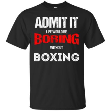 No Life Without: Life Would Be Boring Without Boxing T-Shirt Hoodie