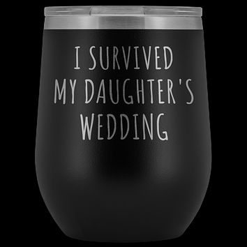 I Survived My Daughter's Wedding Wine Tumbler Funny Gifts for Mother of Bride Stemless Stainless Steel Insulated Wine Tumblers Hot/Cold BPA Free 12 oz Travel Cup