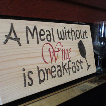 Wine sign, home decor,  kitchen sign, wooden wine sign, kitchen signs, wine signs,  A meal without wine,  FREE SHIPPING