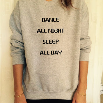 dance all night sleep all day sweatshirt jumper gifts cool fashion girls sizing women funny cute teens teenagers fangirl tumblr fangirls