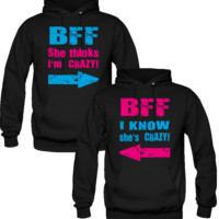 She thinks I am CRAZY - I KNOW she is CRAZZY BFF (BEST FRIENDS FOREVER) Hoodies