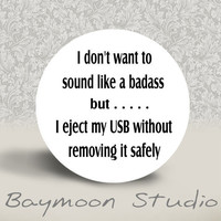 I Don't Want to Sound Like a Badass but I Eject by BAYMOONSTUDIO