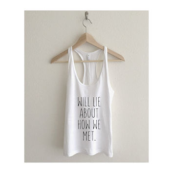Will Lie About How We Met Fine Jersey Athletic Racerback Tank Top