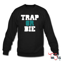 Trap Or Die 7 sweatshirt