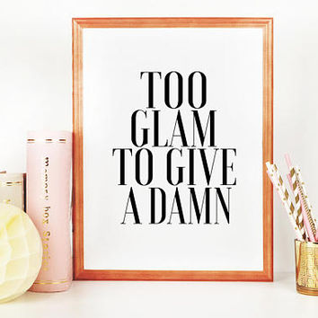 Too Glam To Give A Damn,Girls Room Decor,Like A Boss,Girly Print,Office Wall Art,Office Sign,Modern Art,Quote Posters,Printable Wall Art