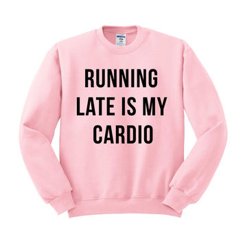 Running Late is My Cardio Crewneck Sweatshirt