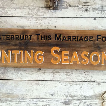 Hunting Decorations For Home, Hunting Quotes For Wall, Man Cave Wooden Sign, We Interrupt This Marriage For Hunting Season