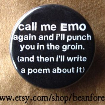 call me emo again and I'll punch you in the groin - pinback button badge