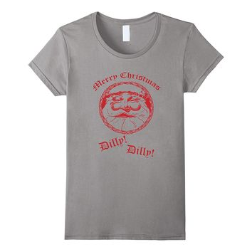 Merry Christmas Dilly! Dilly! Fun Santa Holiday Tee Shirt