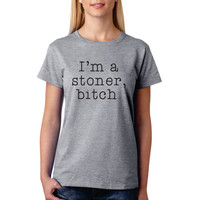 I'm a Stoner, Bitch Funny T-Shirt Shirt Funny Graphic Tee