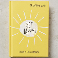 Get Happy!: Lessons in Lasting Happiness