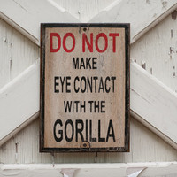 Do not make eye contact with the gorilla Rustic Wood Sign, hand painted gorilla sign, zoo decor, silverback gorilla sign, boy's room decor