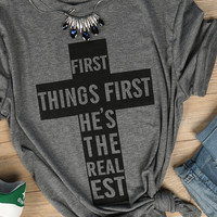 First Things First He's the Realest T-Shirt - Bellelily