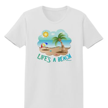 Fun Summer Beach Scene - Life's a Beach Womens T-Shirt by TooLoud