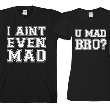"U Mad Bro - I Ain't Even Mad ""Cute Couples Matching T-shirts"""
