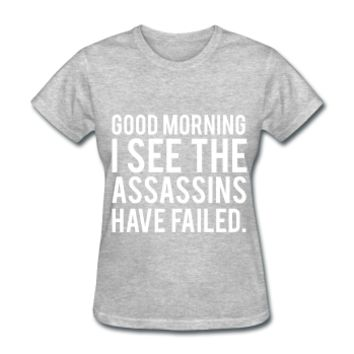 Good Morning I See The Assassins Have Failed, Women's T-Shirt