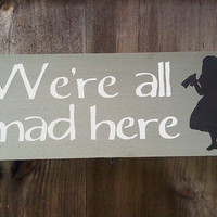 We're all mad here - Alice in Wonderland - Wooden Sign