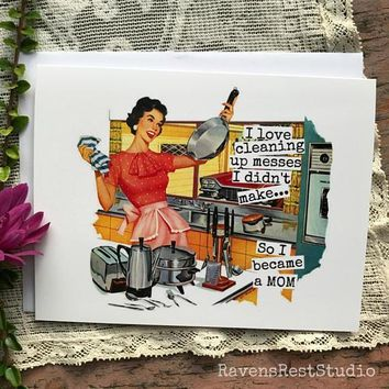 I Love Cleaning Up Messes So I Became A Mom Funny Vintage Style Mothers Day Card Card For Her FREE SHIPPING