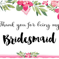 "Printable ""Thank you for being my bridesmaid"" , Floral Bridesmaid Thank You Card, Wedding Thank You Cards, Diy Wedding Invitation"