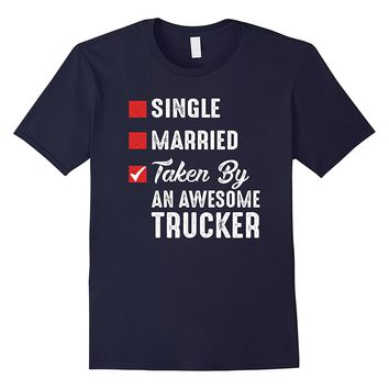 Single Married Taken By An Awesome Trucker Shirt