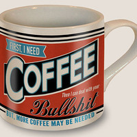 First I Need Coffee, Then I Can Deal With Your Bullshit Mug