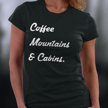 Coffee Mountains And Cabins T Shirt, Coffee Tshirt, Outdoors Tshirt, Great Settings Tee Coffee Mountains And Cabins