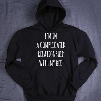 I'm In A Complicated Relationship With My Bed Hoodie Slogan Tired Sleeping Nap Tumblr Sweatshirt Jumper