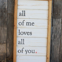 Distressed Wood Wall Sign - All Of Me Loves All Of You - Hand Painted - Wall Art