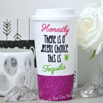Theres a Chance This is Tequila Travel Mug