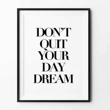 Dream Printable poster, instant download, printable wall art, don't quit your day dream, wall decor, black and white, typography print