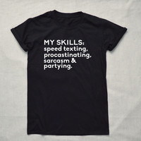 Skills Drinking Texting T-shirt  Hipster Funny Cool Shirt Unisex My skills speed texting procastinating sarcasm partying