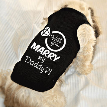 Will You Marry My Daddy Dog Shirt. Marriage Proposal Idea. Small Pet Clothes. Wedding Engagement Idea.
