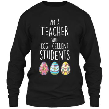 Im A Teacher With Egg-cellent Students Easter Egg T-Shirt LS Ultra Cotton Tshirt