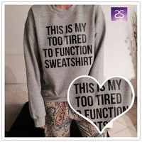 Autumn Winter New Grey Cotton Loose Casual THIS IS MY TOO TIRED TO FUNCTION SWEATSHIRT Letter Print Long Sleeve Women Fashion Hoodies Sweater = 5709342657