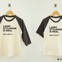 Larry Stylinson Is Real. Deal With It. Shirt Hipster Rock Shirt Baseball Tee Raglan Shirt Baseball Shirt Unisex Shirt Women Shirt Men Shirt
