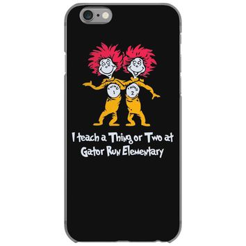 i teach a thing or two at gator run elementary iPhone 6/6s Case