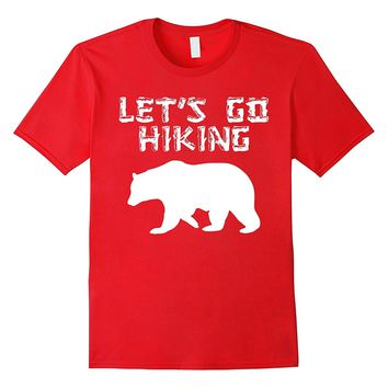 Let's Go Hiking bear t-shirt (hikers- outdoors- cabin shirt)