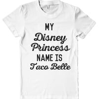 My Disney Princess name is Taco Belle t shirt