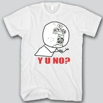 Y U No ? Meme Unisex T-shirt Funny and Music