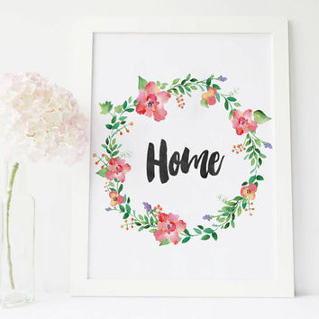 Home sign wall art, home wreath Aquarelle Flowers, Floral,  home decor print, INSTANT DOWNLOAD 8x10 home Printable poster